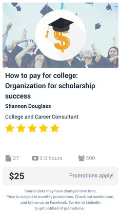 How to pay for college: Organization for scholarship success | Seeder offers perhaps the most dense collection of high quality online courses on the Internet. Over 13,800 courses, monthly discounts up to 92% off, and every course comes with a 30-day money back guarantee.