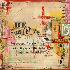 *Be Positive...Positive Thinking Will Let You Do Everything Better Than Negative Thinking Will. -Zig Ziglar