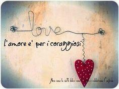 L'amore è per i coraggiosi