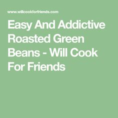 Easy And Addictive Roasted Green Beans - Will Cook For Friends