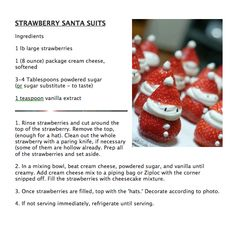Strawberry Santa's.  I've seen it done with whipping cream instead of cream cheese too.  Mjf