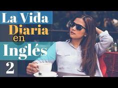 Aprende Inglés Para La Vida Diaria 150 Más Frases Cotidianas en Inglés Inglés Español (Parte 2) - YouTube