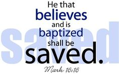 Mark 16:16. Baptism is a necessary step in the plan of salvation. (Hear, Believe, Repent, Confess, Be Baptized, and live a Faithful Life)