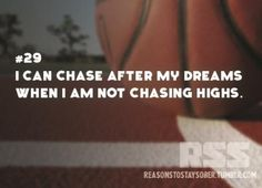 I can chase after my dreams when I am not chasing highs. #sober #sobriety #recovery #addiction