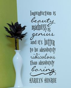 """""""Imperfection is beauty, madness is genius and it's better to be absolutely ridiculous than absolutely boring."""" I this Marilyn Monroe quote. Vinyl Wall Decal by HouseHoldWords on Etsy Wall Quotes, Me Quotes, Marilyn Monroe Quotes, Fashion Words, Imperfection Is Beauty, Vinyl Wall Decals, Wise Words, Quotes To Live By, Favorite Quotes"""
