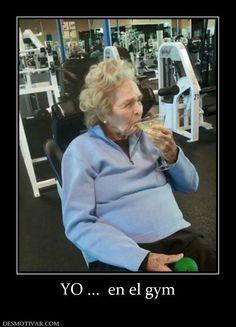 YO ...  en el gym