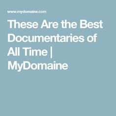 These Are the Best Documentaries of All Time | MyDomaine