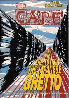sixteen/fifty: The Cape and Other Stories from the Japanese Ghetto by Kenji Nakagami (Rating: 4.0/5.0)
