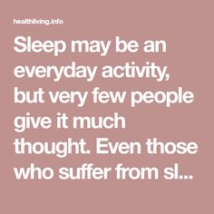 Sleep may be an everyday activity, but very few people give it much thought. Even those who suffer from sleep loss may think that's it's quite normal. The truth is that sleep plays a big role in overall health, and getting too much or too little can have a huge impact on your well-being. So …