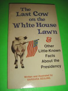 THE LAST COW ON THE WHITE HOUSE LAWN & OTHER FACTS BOOK $9.94