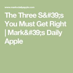 The Three S's You Must Get Right | Mark's Daily Apple