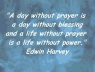 Prayer for Others Quotes | without prayer is a day without blessing, and a life without prayer ...