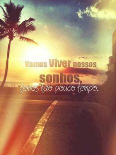"""""""Vamos viver nossos sonhos, temos tão pouco tempo"""" #sonhos #tempo"""