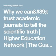 Why we can't trust academic journals to tell the scientific truth | Higher Education Network | The Guardian