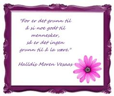 gode halldis moren vesaas ord Wisdom, Words, Frame, Quotes, Picture Frame, Quotations, Frames, Quote, Shut Up Quotes