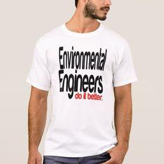 Environmental Engineers Do It Better T-Shirt