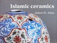 Islamic ceramics, by James W. Allan