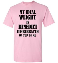 My Ideal Weight is Benedict Cumberbatch On Top Of Me