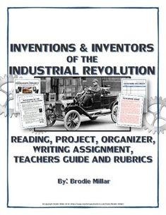 This 11 page Industrial Revolution package includes 4 different teaching resources, including: a three page reading, a project, a writing assignment and an organizer all related to the major inventions and inventors of the Industrial Revolution. The entire package also includes a detailed teacher guide and rubrics for ease of use in the classroom.
