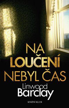 Na loučení nebyl čas Cas, Linwood Barclay, Luxor, Keep Calm, Thriller, My Books, Things I Want, Reading, Stay Calm