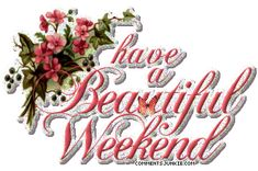 Nice Weekend Comments, Have A Nice Weekend Myspace COmment Graphics Weekend Gif, Have A Good Weekend, Weekend Quotes, Beautiful Words, Beautiful Day, Beautiful Flowers, Animals Beautiful, Happy Saturday, Happy Weekend