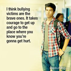 IMAGE: I think bullying victims are the brave ones. It takes courage... #stopbullying