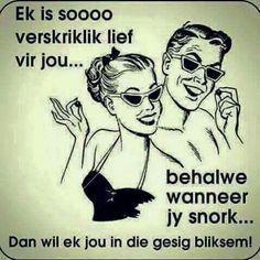 Ek is sooo verskriklik lief vir jou. behalwe as jy snork. Cute Quotes, Funny Quotes, Afrikaanse Quotes, Romance And Love, Love My Husband, Jokes, Lol, Humor, South Africa