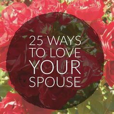 Ways to love your husband or wife.