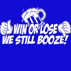 Win Or Lose We Still Booze T-Shirt Funny Beer Party Sports Humor Pub Bar Softball Joke Tee Shirt Tshirt Mens Womens Kids S-5XL
