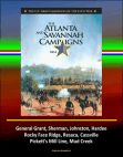 The Atlanta and Savannah Campaigns 1864: The U.S. Army Campaigns of the Civil War - General Grant Sherman Johnston Hardee Rocky Face Ridge Resaca Cassville Pickett's Mill Line Mud Creek