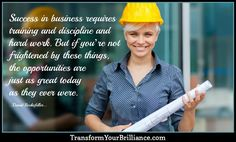 Success in business requires training and discipline and hard work. But if you're not frightened by these things, the opportunities are just as great today as they ever were. ...David Rockefeller... http://transformyourbrilliance.com/