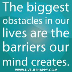 The Biggest Obstacles In Our Lives.