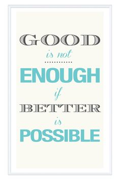 good is not enough if better is possible