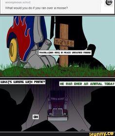 Poor Optimus, he is so responsive...