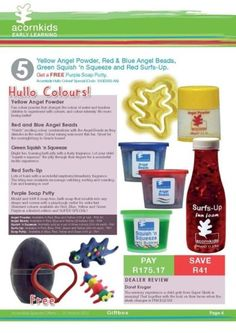 Acornkids Special 5 - Hello Colours! Yellow Angel Powder, Red & Blue Angel Beads, Green Squish 'n Squeeze Jelly and Red Surfs-Up GET a FREE Purple Soap Putty Price: R175.17   (Save: R41) Price excludes delivery R22.50 emailed (acornkidsangela@gmail.com) or R45 online orders (www.acornkids.com/acornkidsangela). Price valid until 31 March 2015. Delivery available throughout South Africa.
