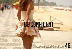 Be confident.  happythingstodo.tumblr.com