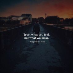 Trust what you feel not what you hear. via (http://ift.tt/2ohF08a)