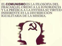 El comunismo es la Filosofía del fracaso. El credo a la ignorancia y la prédica a la envidia.
