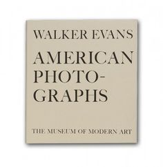 American Photographs by Walker Evans $35 Originally published in 1938 by The Museum of Modern Art, This seventy-fifth anniversary edition of American Photographs, made with new reproductions, recreates the original 1938 edition as closely as possible to make the landmark publication available for a new generation.