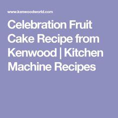 Celebration Fruit Cake Recipe from Kenwood | Kitchen Machine Recipes