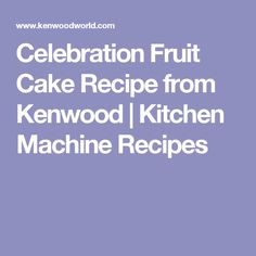 Celebration Fruit Cake Recipe from Kenwood | Kitchen Machine Recipes