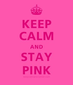 Keep calms and stay pink