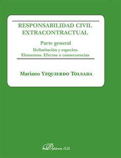 Responsabilidad civil extracontractual. Parte general : delimitación y especies, elementos, efectos o consecuencias / Mariano Yzquierdo Tolsada. - 2015