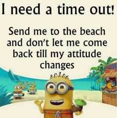 Yes I want to go the beach time out location!! funny minions quote joke laugh