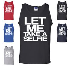 Let Me Take A Selfie Funny Tank Top #selfie Social Network Gag Gift Drinking Gym Workout From $ 13.99