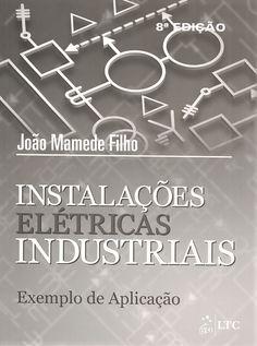 MAMEDE FILHO, João. Instalações elétricas industriais: exemplo de aplicação. 8 ed. Rio de Janeiro: LTC, 2012. iv, 101 p. Inclui bibliografia e índice; il. tab. quad. plantas; 28cm. ISBN 9788521617426.  Palavras-chave: INSTALACOES ELETRICAS/Exemplos.  CDU 621.316.17 / M264i (ex.) / 8 ed. / 2012