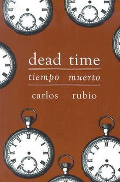 Dead Time / Tiempo Muerto by Carlos E. Rubio