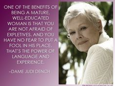Dame Judi Dench - I love this! Kathrin Hepburn, Motivational Messages, Inspirational Quotes, Quotes To Live By, Me Quotes, Judi Dench, Healthy Living Quotes, Education Quotes For Teachers, Empowering Quotes