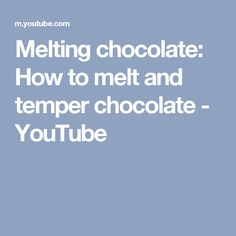 Melting chocolate: How to melt and temper chocolate - YouTube