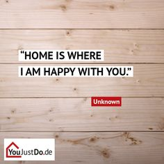 Home is where I am happy with you!